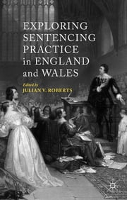 Exploring Sentencing Practice in England and Wales ebook by Julian V. Roberts