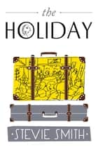 The Holiday ebook by Stevie Smith