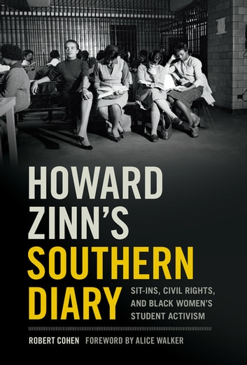 Howard Zinn's Southern Diary - Sit-ins, Civil Rights, and Black Women's Student Activism ebook by Robert Cohen