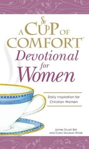 A Cup of Comfort Devotional for Women - A daily reminder of faith for Christian women by Christian Women ebook by James Stuart Bell,Carol McLean Wilde