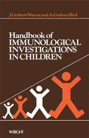Handbook of Immunological Investigations in Children - Handbooks of Investigation in Children ebook by J. Graham Watson,A. Graham Bird