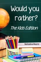 Would You Rather? The Kids Edition ebook by Natasha Moore