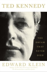 Ted Kennedy - The Dream That Never Died ebook by Edward Klein