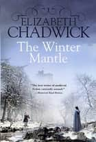 The Winter Mantle ebook by Elizabeth Chadwick