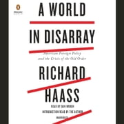 A World in Disarray - American Foreign Policy and the Crisis of the Old Order audiobook by Richard Haass