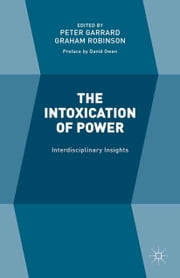The Intoxication of Power - Interdisciplinary Insights ebook by Graham Robinson,Peter Garrard