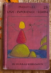 Project L.E.L. (Live – Experience - Learn) - Year 23 ebook by Murray Kibblewhite