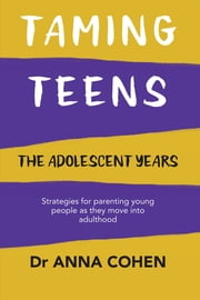 Taming Teens - The Adolescent Years ebook by Anna Cohen