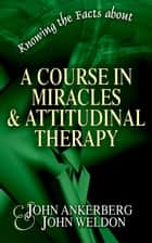 Knowing the Facts about A Course in Miracles ebook by John Ankerberg