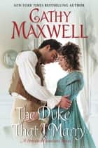 The Duke That I Marry - A Spinster Heiresses Novel ebook by Cathy Maxwell