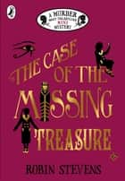 The Case of the Missing Treasure: A Murder Most Unladylike Mini Mystery eBook by Robin Stevens