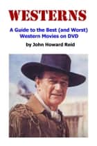 WESTERNS: A Guide to the Best (and Worst) Western Movies on DVD ebook by John Howard Reid