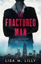 The Fractured Man - A Q.C. Davis Mystery ebook by Lisa M. Lilly
