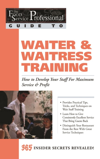 The Food Service Professional Guide to Waiter & Waitress Training: How to Develop Your Staff for Maximum Service & Profit ebook by Lora Arduser