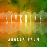 Riverine - A Memoir from Anywhere but Here audiobook by Angela Palm