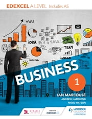 Edexcel Business A Level Year 1 - Including AS ebook by Ian Marcouse,Andrew Hammond,Nigel Watson