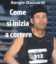 Come si inizia a correre: Da sedentari a 5km ebook by Kobo.Web.Store.Products.Fields.ContributorFieldViewModel