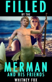 Filled By The Merman And His Friends ebook by Whitney Fox