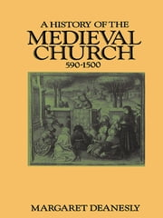 A History of the Medieval Church - 590-1500 ebook by Margaret Deanesly