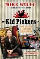 Kid Pickers - How to Turn Junk into Treasure ebook by Mike Wolfe, Lily Sprengelmeyer, Mike Right