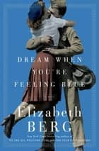 Dream When You're Feeling Blue - A Novel 電子書 by Elizabeth Berg