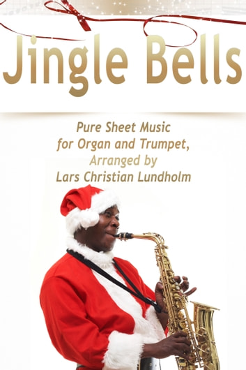 Jingle Bells Pure Sheet Music for Organ and Trumpet, Arranged by Lars Christian Lundholm ebook by Pure Sheet Music