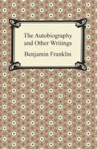 The Autobiography and Other Writings ebook by