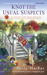 Knot the Usual Suspects - A Haunted Yarn Shop Mystery ebook by Molly MacRae