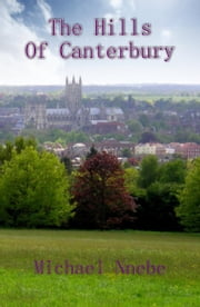 The Hills Of Canterbury ebook by Michael Nnebe