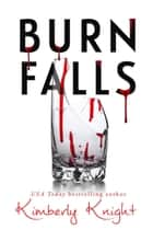 Burn Falls ebook by Kimberly Knight