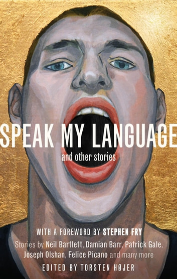 Speak My Language, and Other Stories - An Anthology of Gay Fiction ebook by Torsten Højer