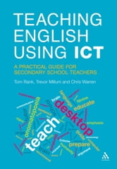 Teaching English Using ICT - A Practical Guide for Secondary School Teachers ebook by Tom Rank,Trevor Millum,Chris Warren