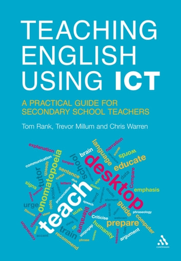 Teaching English Using ICT - A Practical Guide for Secondary School Teachers ebook by Trevor Millum,Mr Tom Rank,Mr Chris Warren