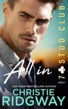 ALL IN (7-Stud Club Book 1) ebook by Christie Ridgway