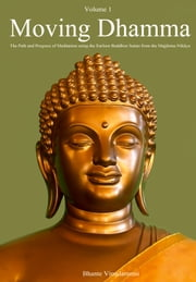 Moving Dhamma Volume One - The Practice and Progress of Meditation using the Earliest Buddhist Suttas. ebook by Bhante Vimalaramsi
