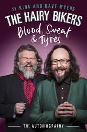 The Hairy Bikers Blood, Sweat and Tyres - The Autobiography ebook by Hairy Bikers,Dave Myers,Si King