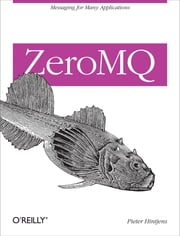 ZeroMQ - Messaging for Many Applications ebook by Kobo.Web.Store.Products.Fields.ContributorFieldViewModel