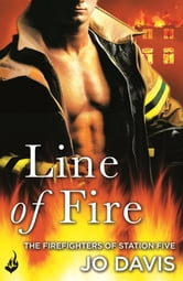 Line of Fire: The Firefighters of Station Five Book 4 ebook by Jo Davis