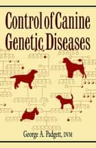 Control of Canine Genetic Diseases ebook by George A. Padgett