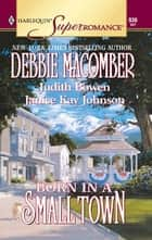 Born in a Small Town ebook by Debbie Macomber,Judith Bowen,Janice Kay Johnson