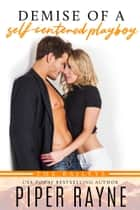 Demise of a Self-Centered Playboy E-bok by Piper Rayne