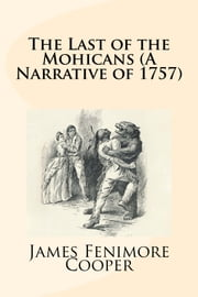 The Last of the Mohicans (A Narrative of 1757) ebook by James Fenimore Cooper