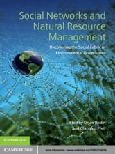 Social Networks and Natural Resource Management - Uncovering the Social Fabric of Environmental Governance ebook by