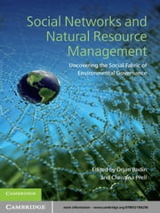 Social Networks and Natural Resource Management - Uncovering the Social Fabric of Environmental Governance ebook by Örjan Bodin,Christina Prell