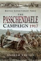 The Passchendaele Campaign, 1917 ebook by