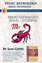 Vedic Astrology Sign Intensive: Scorpio - Vrischika ebook by Sam Geppi