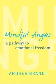 Mindful Anger: A Pathway to Emotional Freedom ebook by Andrea Brandt