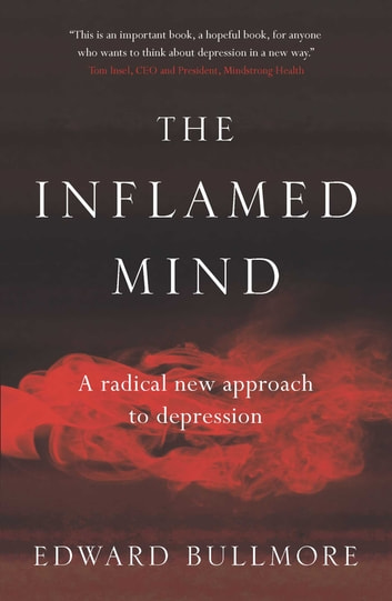 The Inflamed Mind - A radical new approach to depression ebook by Edward Bullmore