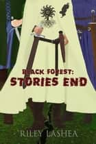 Black Forest: Stories End ebook by Riley LaShea