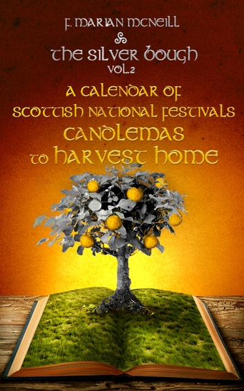 The Silver Bough Volume 2 - A Calendar of Scottish National Festivals - Candlemas to Harvest Home ebook by F. Marian McNeill
